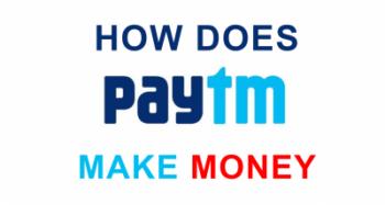How Does PayTm Make Money, पेटीएम कैसे पैसे कमाता है ? In Hindi